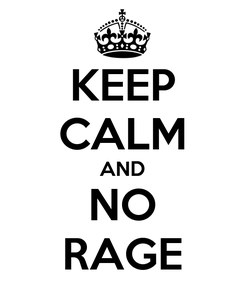 Poster: KEEP CALM AND NO RAGE