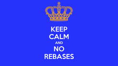 Poster: KEEP CALM AND NO REBASES