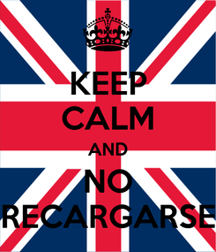 Poster: KEEP CALM AND NO RECARGARSE