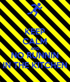 Poster: KEEP CALM AND NO RUNNIN IN THE KITCHEN