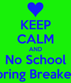 Poster: KEEP CALM AND No School Spring Breakers