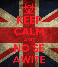 Poster: KEEP CALM AND NO SE AWITE