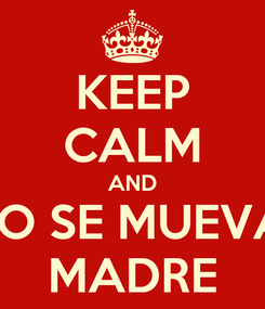 Poster: KEEP CALM AND NO SE MUEVA  MADRE