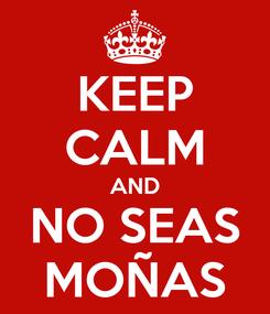 Poster: KEEP CALM AND NO SEAS MOÑAS