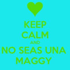 Poster: KEEP CALM AND NO SEAS UNA  MAGGY