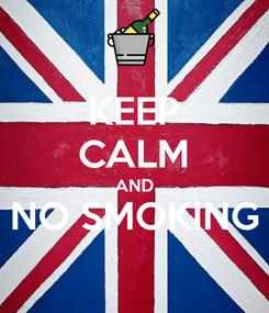 Poster: KEEP CALM AND NO SMOKING