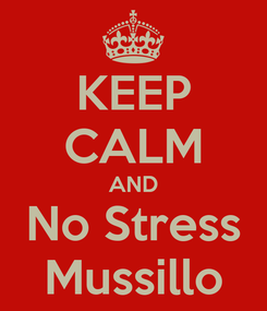 Poster: KEEP CALM AND No Stress Mussillo