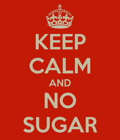 Poster: KEEP CALM AND NO SUGAR