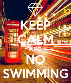 Poster: KEEP CALM AND NO SWIMMING