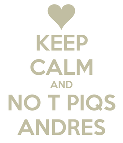 Poster: KEEP CALM AND NO T PIQS ANDRES