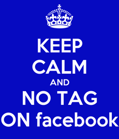 Poster: KEEP CALM AND NO TAG ON facebook