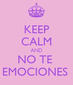 Poster: KEEP CALM AND NO TE     EMOCIONES