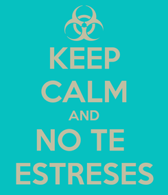 Poster: KEEP CALM AND NO TE  ESTRESES
