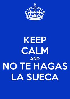 Poster: KEEP CALM AND NO TE HAGAS LA SUECA