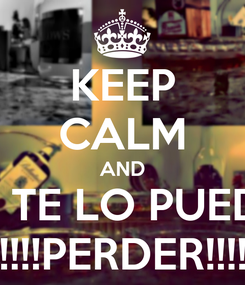 Poster: KEEP CALM AND NO TE LO PUEDES !!!!!PERDER!!!!!