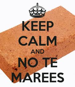Poster: KEEP CALM AND NO TE MAREES