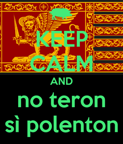 Poster: KEEP CALM AND no teron sì polenton