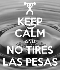 Poster: KEEP CALM AND NO TIRES LAS PESAS
