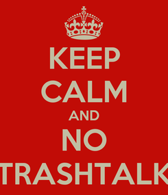 Poster: KEEP CALM AND NO TRASHTALK