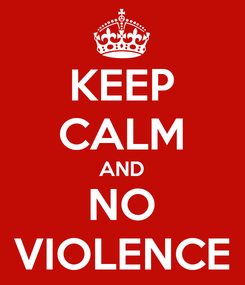 Poster: KEEP CALM AND NO VIOLENCE