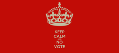 Poster: KEEP CALM AND NO VOTE
