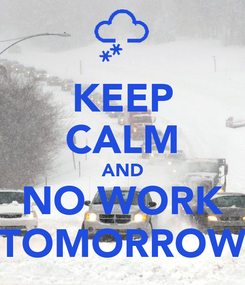 Poster: KEEP CALM AND NO WORK TOMORROW