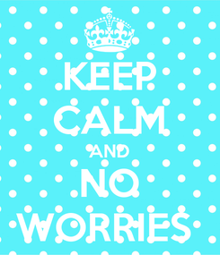 Poster: KEEP CALM AND NO WORRIES