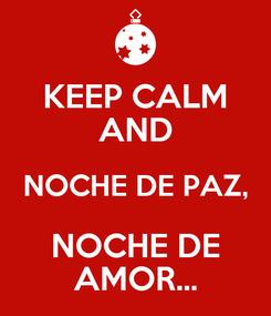 Poster: KEEP CALM AND NOCHE DE PAZ, NOCHE DE AMOR...