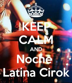 Poster: KEEP CALM AND Noche  Latina Cirok