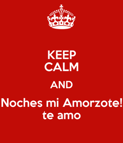 Poster: KEEP CALM AND Noches mi Amorzote! te amo