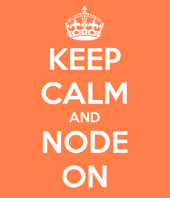 Poster: KEEP CALM AND NODE ON
