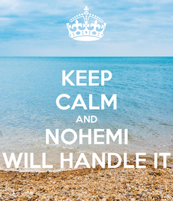 Poster: KEEP CALM AND NOHEMI WILL HANDLE IT