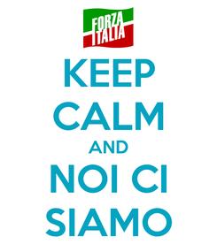 Poster: KEEP CALM AND NOI CI SIAMO