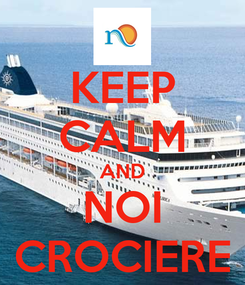 Poster: KEEP CALM AND NOI CROCIERE