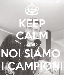 Poster: KEEP CALM AND NOI SIAMO  I CAMPIONI