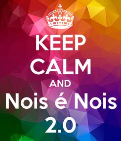 Poster: KEEP CALM AND Nois é Nois 2.0