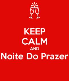 Poster: KEEP CALM AND Noite Do Prazer