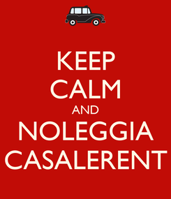 Poster: KEEP CALM AND NOLEGGIA CASALERENT