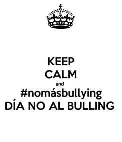 Poster: KEEP CALM and  #nomásbullying DÍA NO AL BULLING