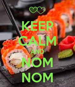 Poster: KEEP CALM AND NOM NOM
