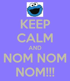 Poster: KEEP CALM AND NOM NOM NOM!!!