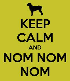 Poster: KEEP CALM AND NOM NOM NOM