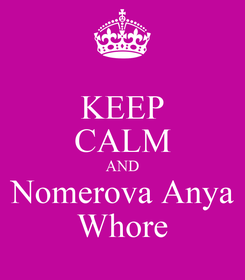 Poster: KEEP CALM AND Nomerova Anya Whore