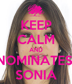 Poster: KEEP CALM AND NOMINATES  SONIA