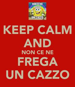 Poster: KEEP CALM AND NON CE NE FREGA UN CAZZO