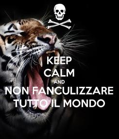 Poster: KEEP CALM AND NON FANCULIZZARE TUTTO IL MONDO