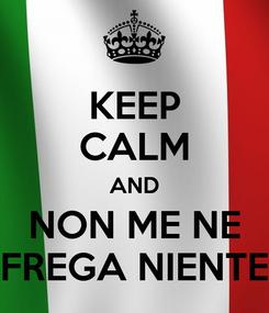 Poster: KEEP CALM AND NON ME NE FREGA NIENTE