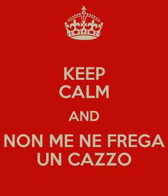 Poster: KEEP CALM AND NON ME NE FREGA UN CAZZO