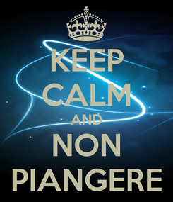 Poster: KEEP CALM AND NON PIANGERE