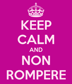 Poster: KEEP CALM AND NON ROMPERE